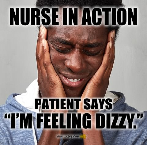 """Nurse In Action: Patient says, """"I'm feeling dizzy."""""""