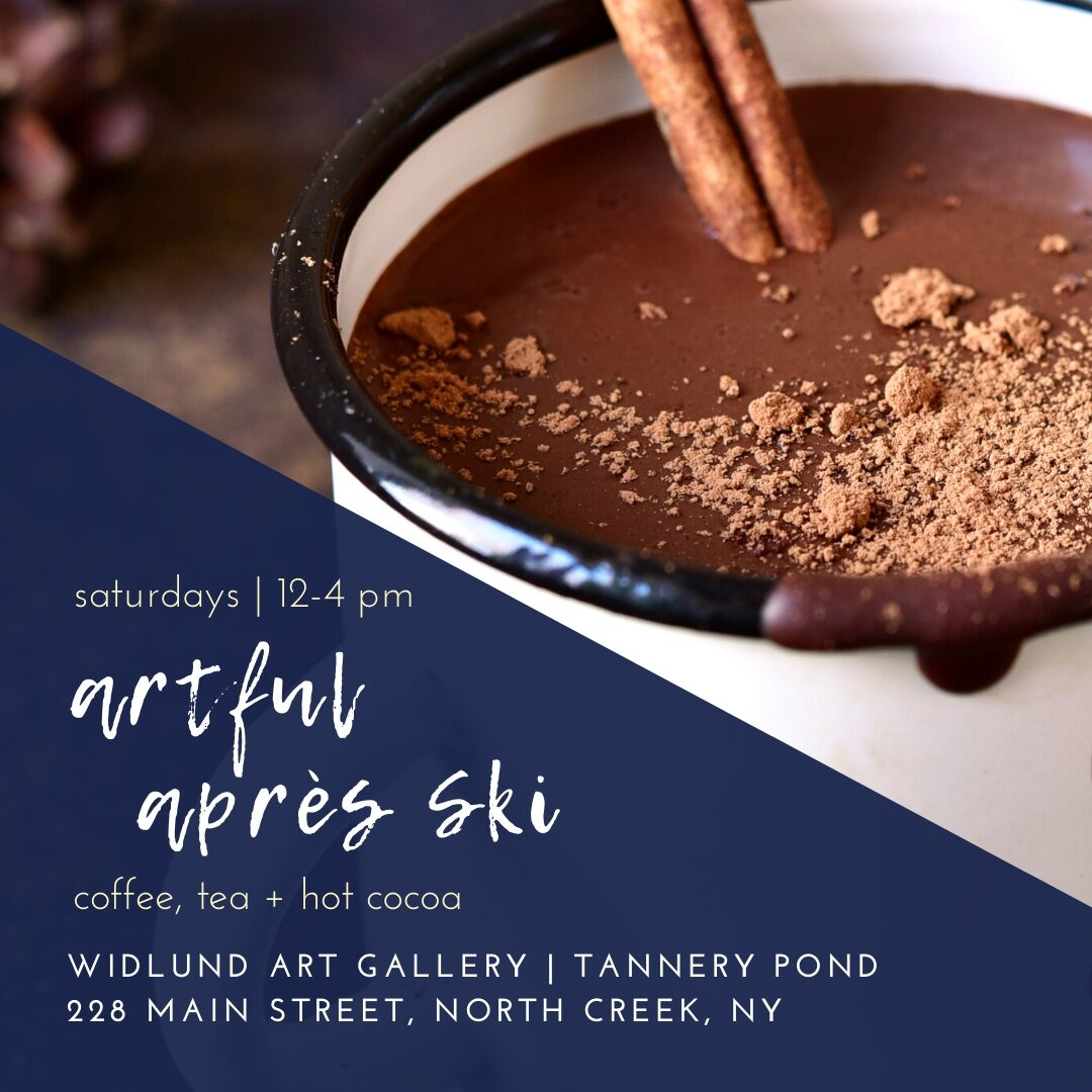 Saturdays, 12-4 pm / artful apres ski with coffee, tea and hot cocoa at Widlund Art Gallery, Tannery Pond Community Center, North Creek, NY