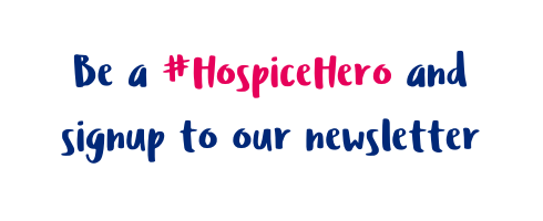 Be a #HospiceHero an signup to our newsletter