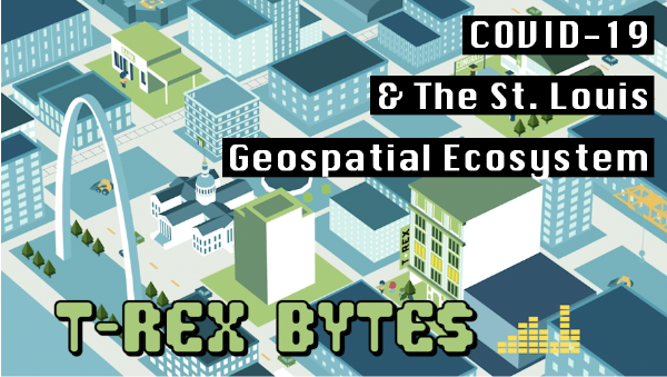 Geosaurus at Home: COVID-19 & The St. Louis Geospatial Ecosystem