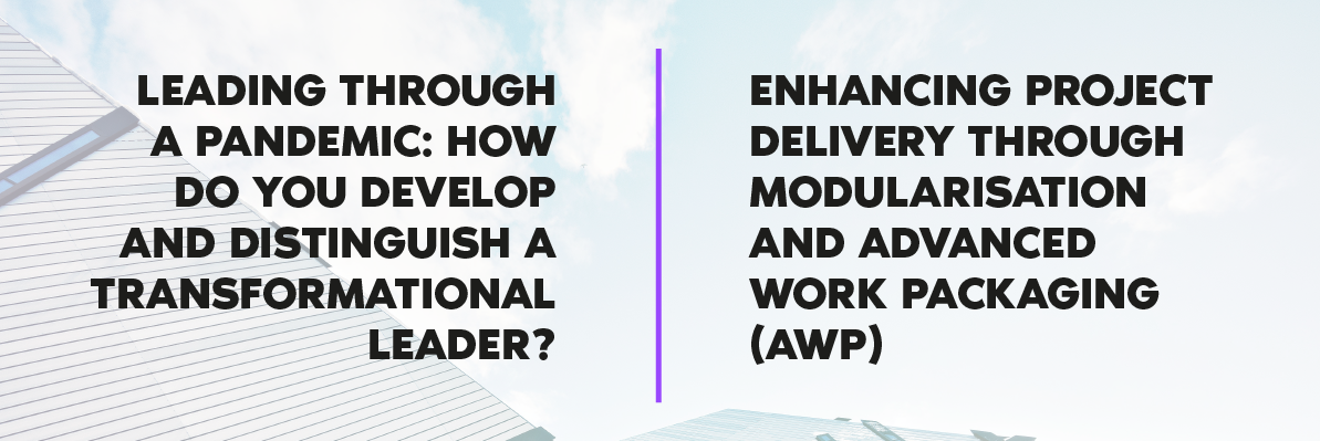 22 Feb: Leading Through a Pandemic.How do you distinguish a transformational leader? Feb 23: Enhancing Project Delivery Through Modularisation and Advanced Work Packaging (AWP)