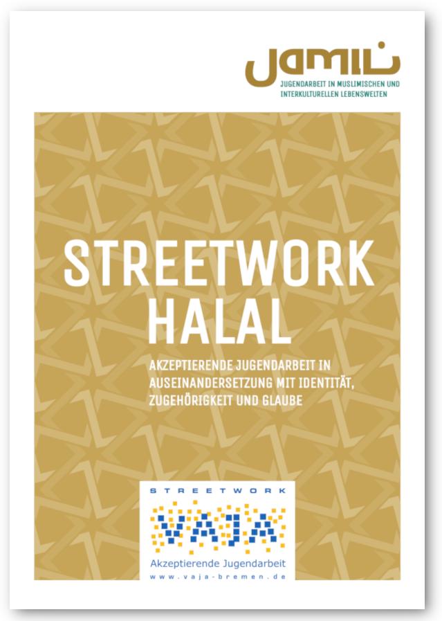 Cover der Publikation Streetwork halal – Akzeptierende Jugendarbeit in Auseinandersetzung mit Identität, Zugehörigkeit und Glaube
