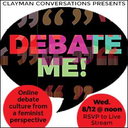 Clayman Conversations - Debate Me!