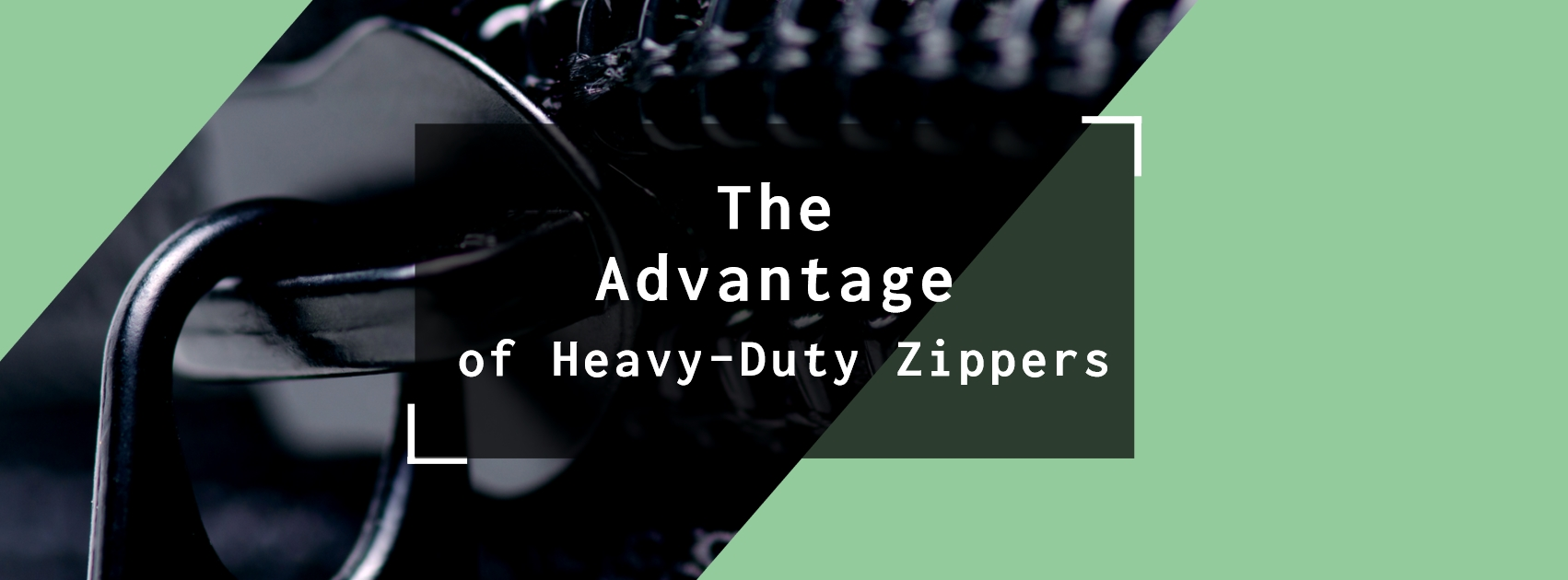 The Advantage of Heavy-Duty Zippers Banner
