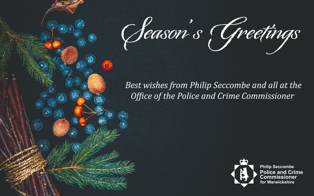 Seasons Greetings.  Best wishes from Philip Seccombe and all at the Office of the Police and Crime Commissioner