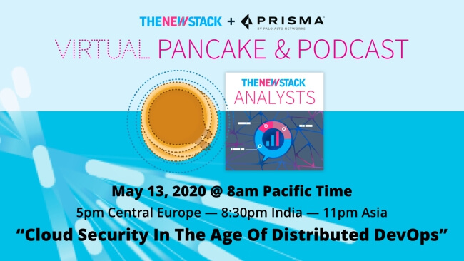 Prisma Cloud by Palo Alto Networks Virtual Pancake & Podcast Breakfast // MAY 13, 2020 // VIRTUAL @ 8AM PDT