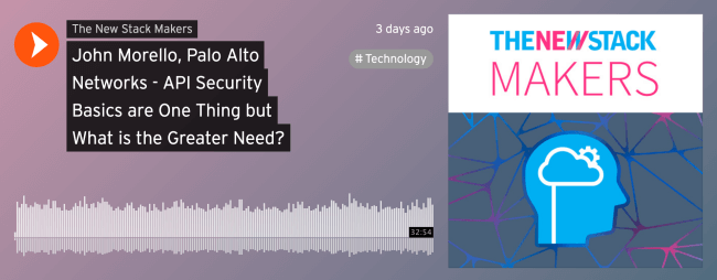 John Morello, Palo Alto Networks - API Security Basics are One Thing but What is the Greater Need?