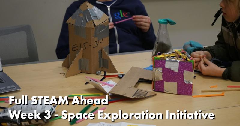 Full STEAM Ahead Week 3- Space Exploration Initiative