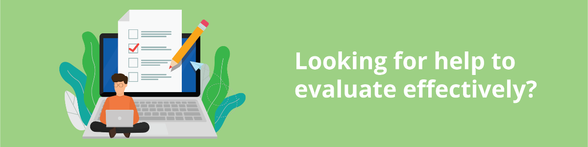 Looking for help to evaluate effectively?