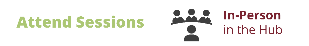 Attend Sessions In-Person in the Hub