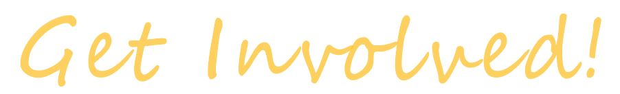 """Decorative Header Image that reads """"Get Involved!"""" in yellow cursive text"""