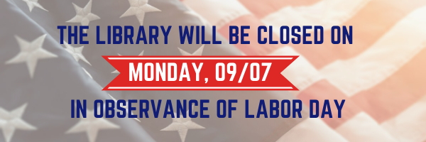 The library will be closed on Monday 9/7 in observance of Labor Day.