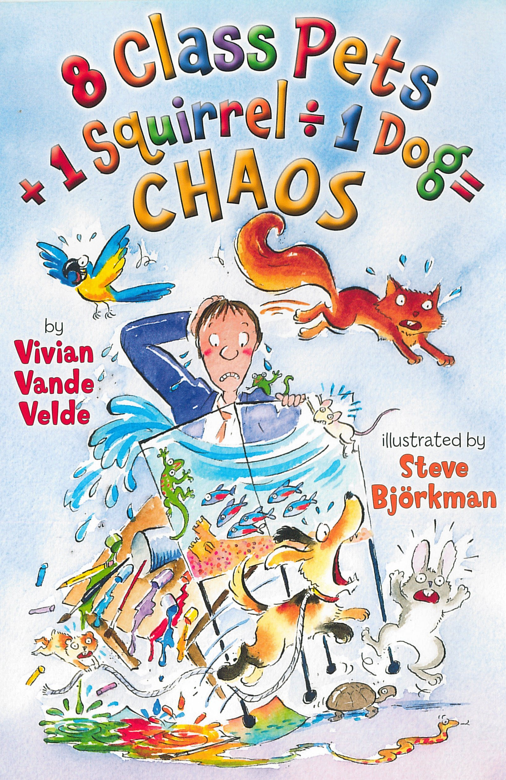 Book cover by 8 class pets + 1 squirrel / 1 dog = chaos by Vivian Vande Velde illustrated by Steve Bjorkman