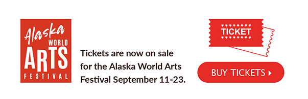 Tickets are now on sale for the Alaska World Arts Festival September 11-23.