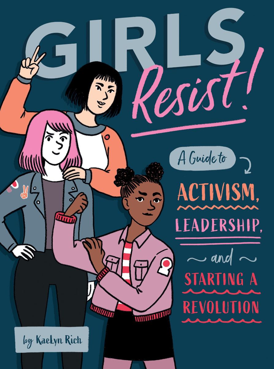 Girls Resist!: A Guide to Activism, Leadership, and Starting and Revolution