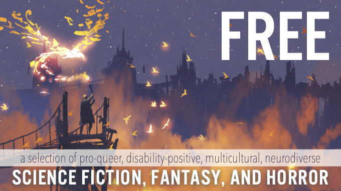 A carefully curated selection of pro-queer, disability-positive, multicultural, neurodiverse science fiction, fantasy, and horror –all FREE