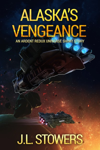 Alaska's Vengeance (Ardent Redux Universe) by J.L. Stowers