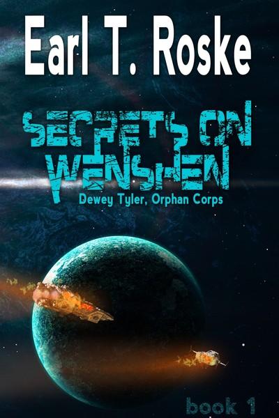Secrets on Wenshen (Dewey Tyler, Orphan Corps Book 1) by Earl T. Roske