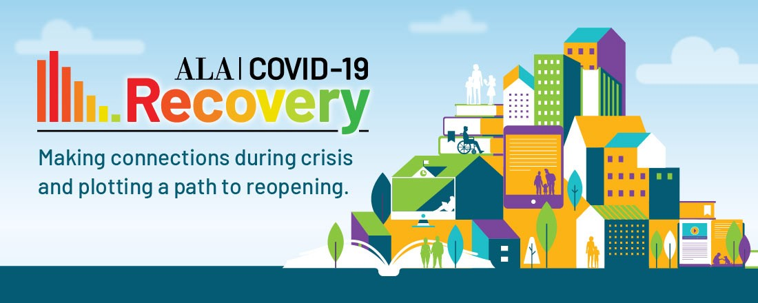 ALA COVID-19 Recovery: Making connections during crisis and plotting a path to reopening.