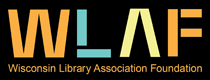 WLAF: Wisconsin Library Association Foundation