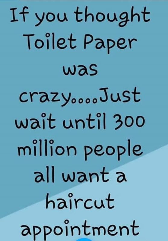 If you thought toilet paper was crazy... just wait until 300 million people all want a haircut appointment