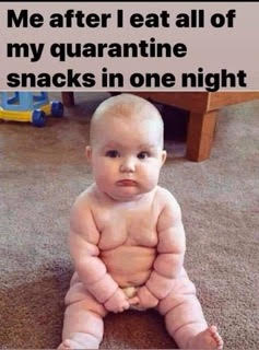 Me after I eat all of my quarantine snacks in one night (image of chubby baby)