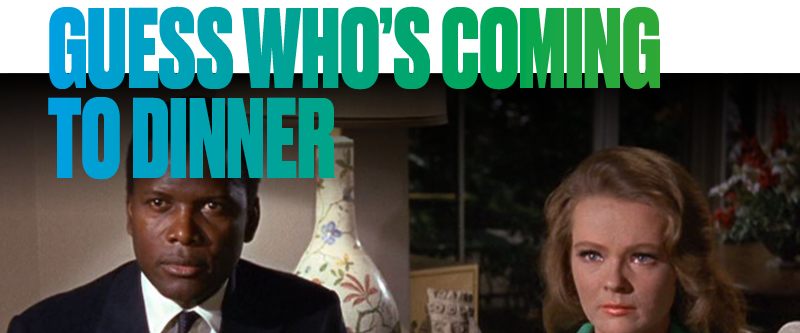 We recommend: Guess Who's Coming To Dinner