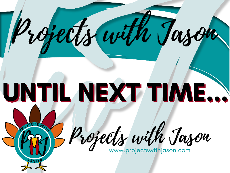 "[image description: the footer of the email shows the Projects with Jason script lettering above the words ""Until Next Time..."" at the bottom of it is the Projects with Jason logo with a hand drawn turkey around it, standing next to the website url of: www.projectswithjason.com. end image description]"