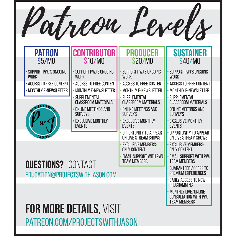 [Image Description: advertisement for Projects with Jason's Patreon page. Patron level at $5 per month, Contributor level at $10 per month, Produce level at $20 per month, and sustainer level at $40 per month. Each level gets you more benefits. If you have questions, the ad directs you to email the following: education@projectswithjason.com. If you want more details on becoming a Patreon supporter of Projects with Jason, the ad directs you to visit the following website: patreon.com/projectswithjason. End image description.]