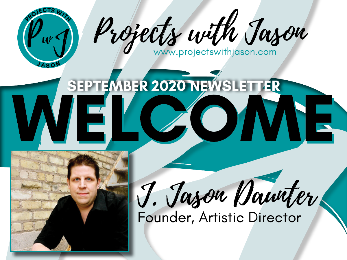 """[Image description: The Projects with Jason logo and website above the words """"September 2020 Newsletter, Welcome"""" on a background of brush strokes. Below is a photo of J. Jason Daunter, the Founder and Artistic Director of Projects with Jason. End image description.]"""