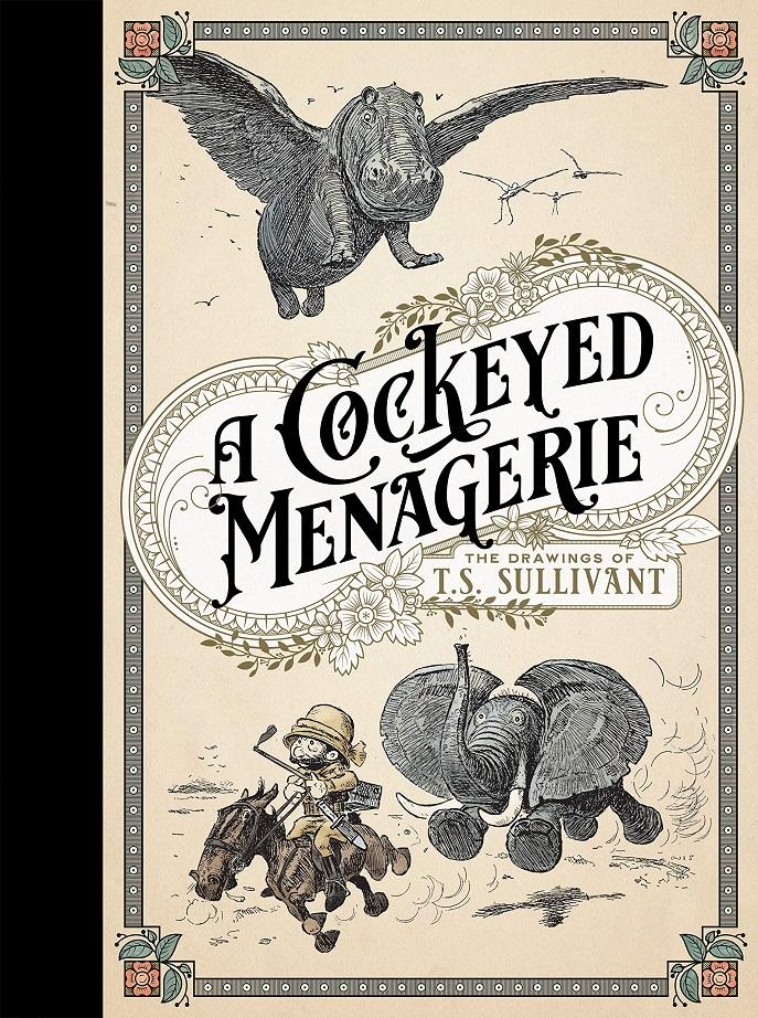 COCKEYED MENAGERIE HC – ART DRAWINGS T S SULLIVANT