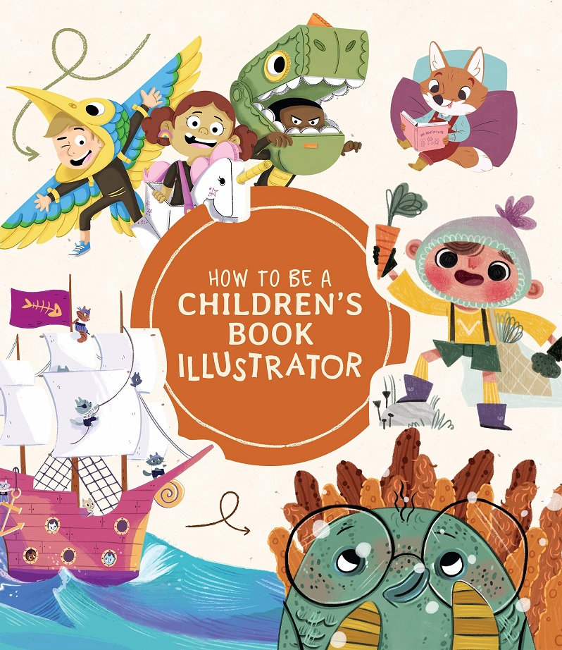 HOW TO BE A CHILDREN'S BOOK ILLUSTRATOR HC