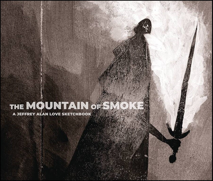 MOUNTAIN OF SMOKE – JEFFREY ALAN LOVE SKETCHBOOK HC
