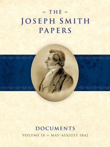 THE JOSEPH SMITH PAPERS | DOCUMENTS | VOLUME 10 | MAY-AUGUST 1842