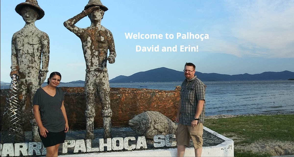 Welcome to Palhoça David and Erin!