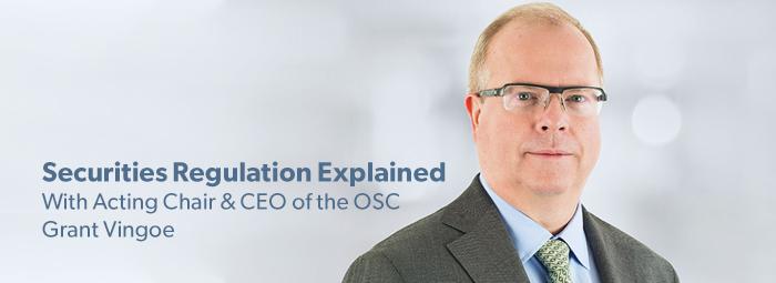 OSC's Grant Vingoe: Securities Regulation Explained