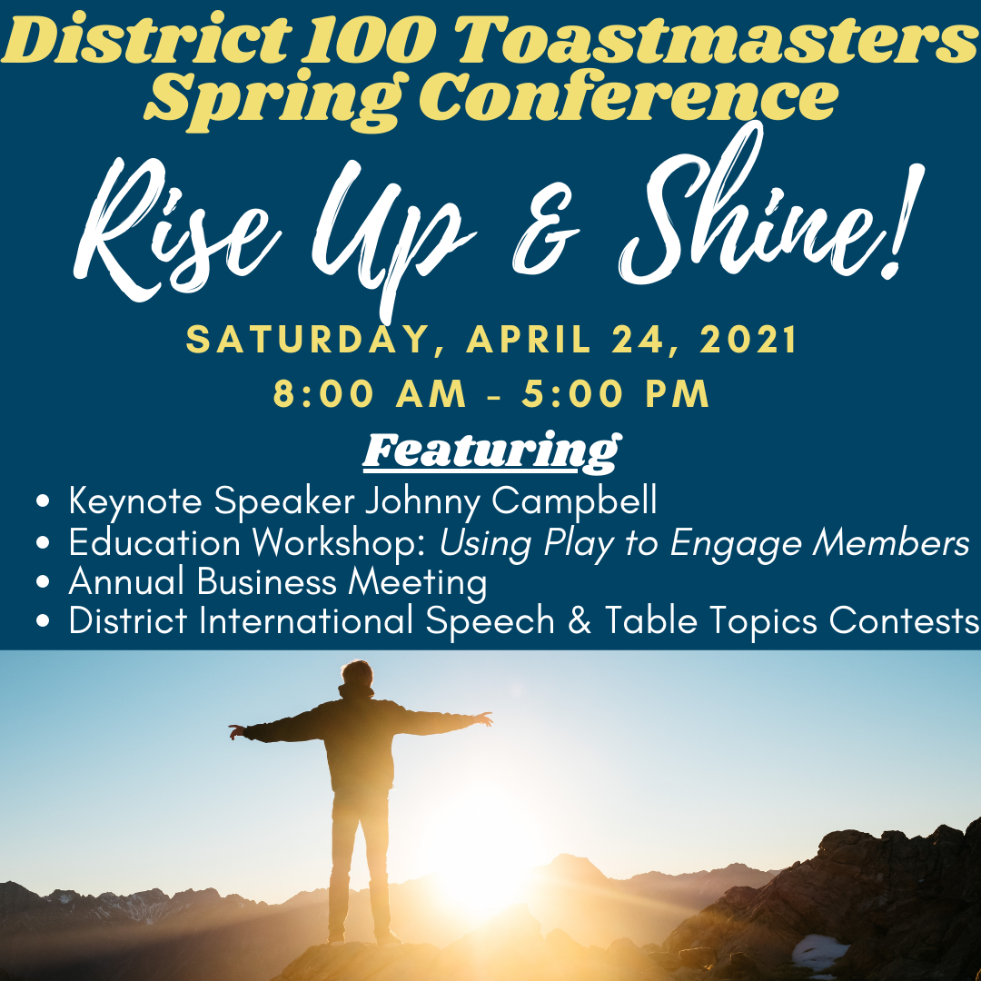District 100 Toastmasters Spring Conference - Rise Up and Shine - Saturday April 24, 2021 - 8:00am - 5:00pm