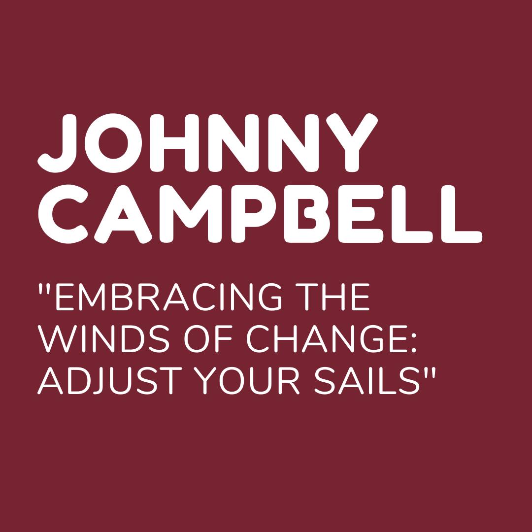 "Keynote Speaker - Johnny Campbell - ""Embracing the Winds of Change: Adjust Your Sails"""