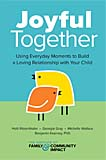 Joyful Together: Using Everyday Moments to Build a Loving Relationship with Your Child - The Institute of Family & Community Impact
