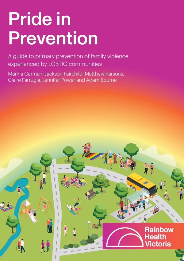 Front cover of Pride in Prevention, featuring cartoon graphic of diverse people in a park with rainbow flags, Rainbow Health Victoria logo, and text 'Pride in Prevention: A guide to primary prevention of family violence experienced by LGBTIQ communities. Marina Carman, Jackson Fairchild, Matthew Parsons, Claire Farrugia, Jennifer Power and Adam Bourne'