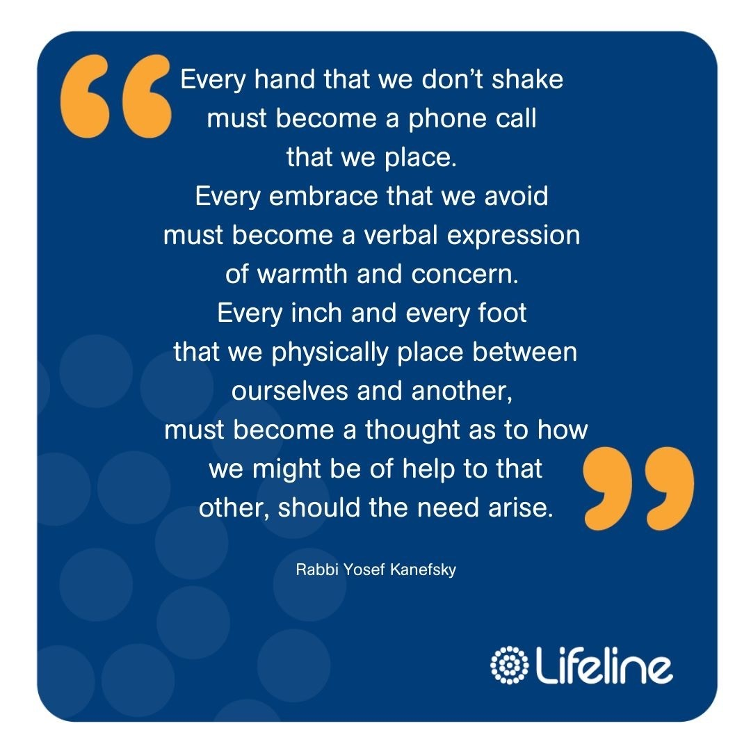 """We're inspired by a recent Facebook post by Rabbi Yosef Kanefsky of Los Angeles:  """"Every hand that we don't shake must become a phone call that we place. Every embrace that we avoid must become a verbal expression of warmth and concern. Every inch and every foot that we physically place between ourselves and another must become a thought as to how we might help that other, should the need arise."""
