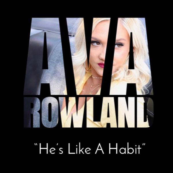 """Ava Rowland """"He's Like A Habit"""""""