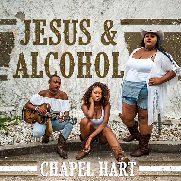 "Chapel Hart - ""Jesus & Alcohol"""
