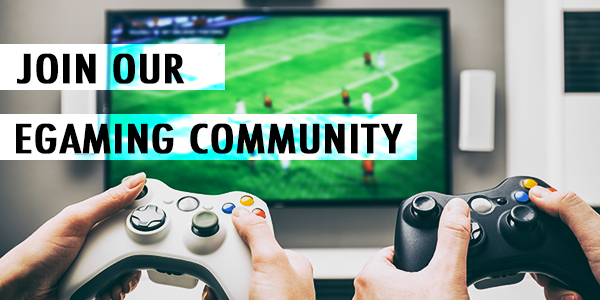JOIN OUR EGAMING COMMUNITY