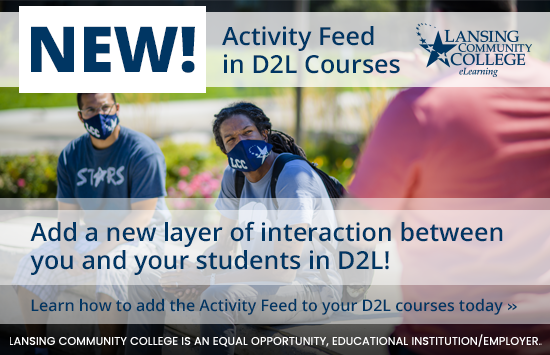 Two students wearing masks, with words over the image that read New! Activity Feed in D2L courses. Add a new layer of interaction between you and your students in D2L! Learn how to add the Activity Feed to your D2L courses today