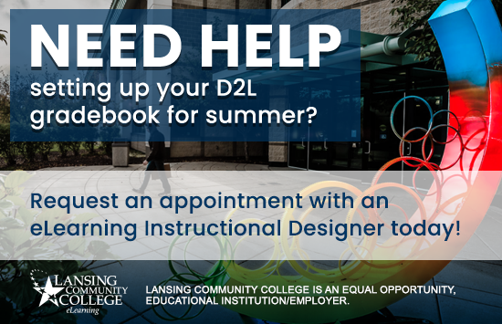 Graphic that says Need Help setting up your D2L gradebook for summer? Request an appointment with an eLearning Instructional Designer today!