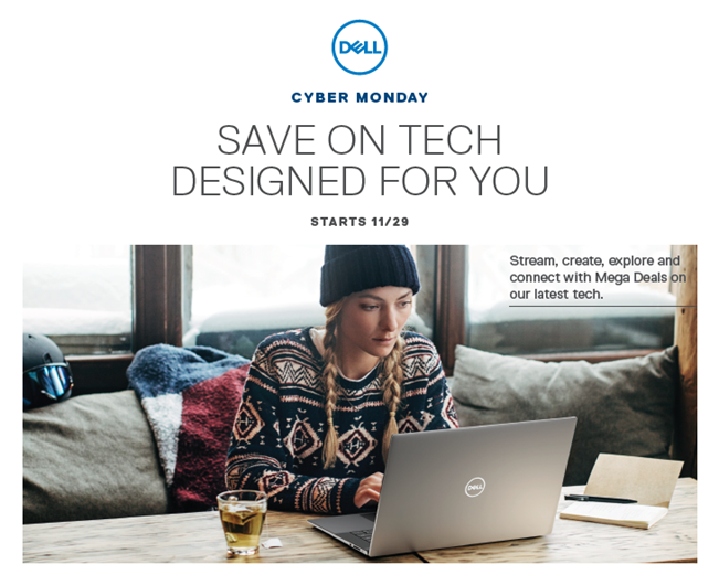 """Ad from Dell that shows a woman working on a laptop with a holiday drink next to her. It reads """"Dell Cyber Monday Save on Tech Designed for You. Stream, create, explore and connect with Mega Deals on our latest tech."""""""""""