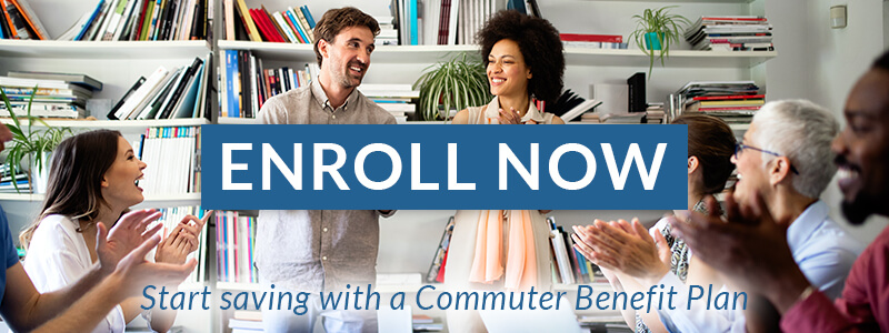 Enroll Now. Start saving with a Commuter Benefit Plan.