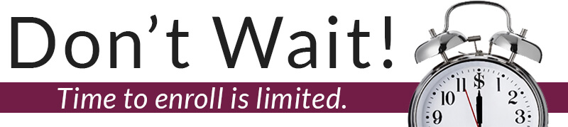 Don't Wait! Time to enroll is limited.