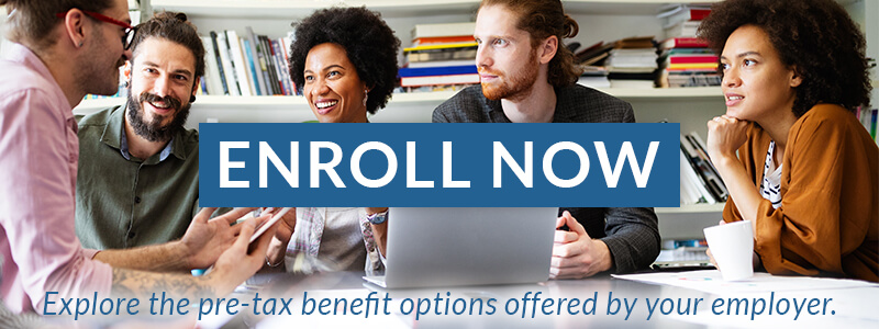 Enroll Now. Explore the pre-tax benefit options offered by your employer.